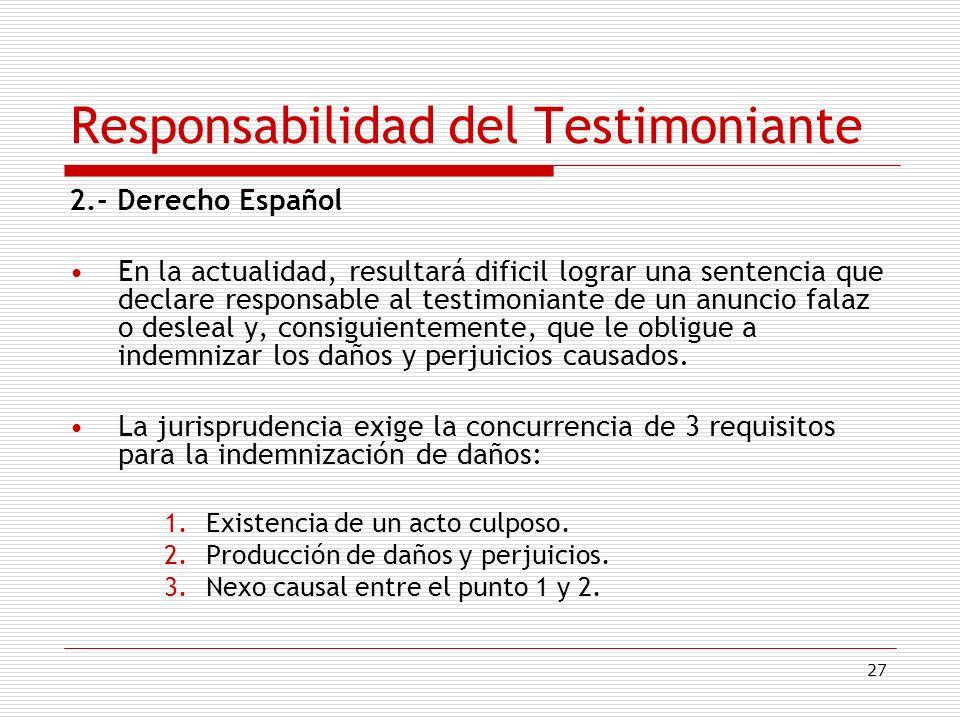 27 Responsabilidad del Testimoniante 2.- Derecho Español En la actualidad, resultará dificil lograr una sentencia que declare responsable al testimoni