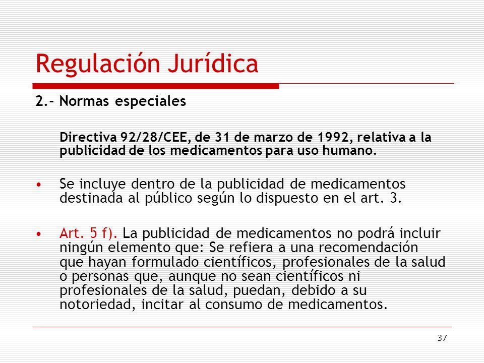 37 Regulación Jurídica 2.- Normas especiales Directiva 92/28/CEE, de 31 de marzo de 1992, relativa a la publicidad de los medicamentos para uso humano