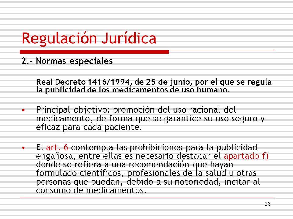 38 Regulación Jurídica 2.- Normas especiales Real Decreto 1416/1994, de 25 de junio, por el que se regula la publicidad de los medicamentos de uso hum