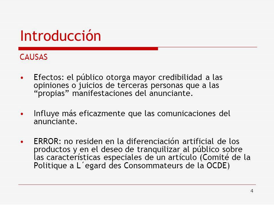 4 Introducción CAUSAS Efectos: el público otorga mayor credibilidad a las opiniones o juicios de terceras personas que a las propias manifestaciones d