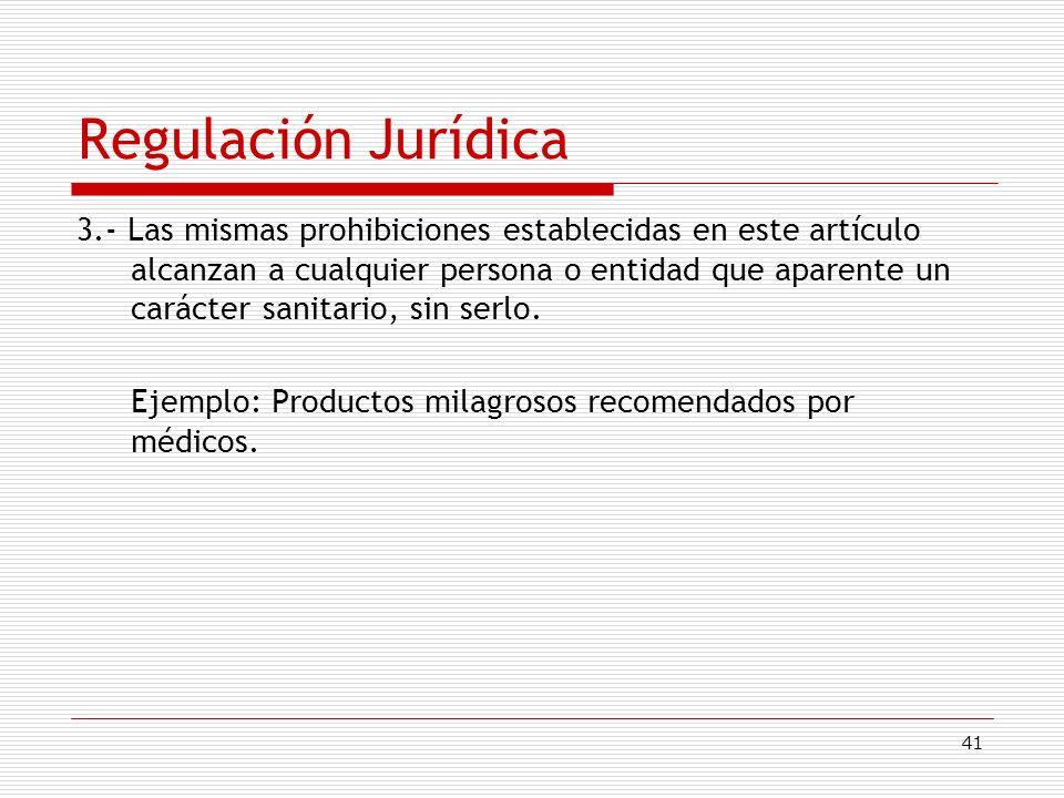 41 Regulación Jurídica 3.- Las mismas prohibiciones establecidas en este artículo alcanzan a cualquier persona o entidad que aparente un carácter sani