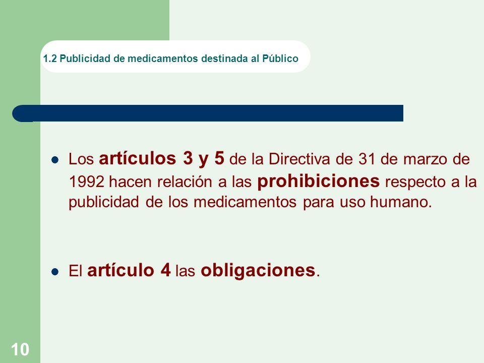 10 1.2 Publicidad de medicamentos destinada al Público Los artículos 3 y 5 de la Directiva de 31 de marzo de 1992 hacen relación a las prohibiciones respecto a la publicidad de los medicamentos para uso humano.
