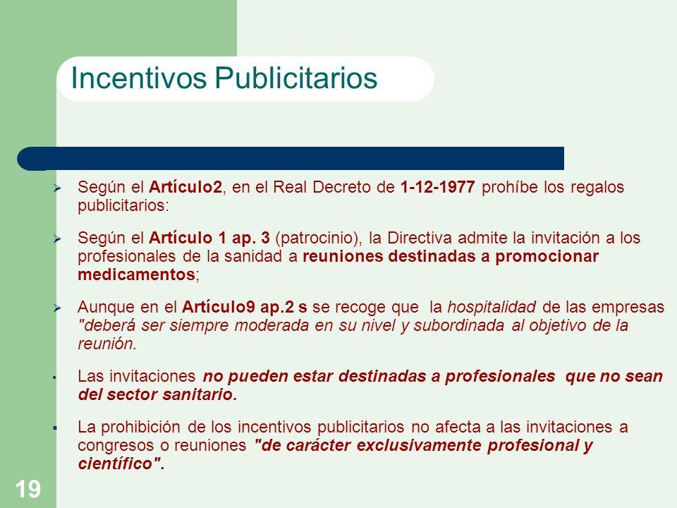 19 Según el Artículo2, en el Real Decreto de 1-12-1977 prohíbe los regalos publicitarios: Según el Artículo 1 ap.