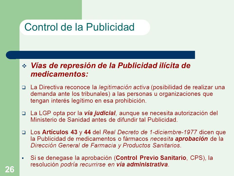 26 Vías de represión de la Publicidad ilícita de medicamentos: La Directiva reconoce la legitimación activa (posibilidad de realizar una demanda ante los tribunales) a las personas u organizaciones que tengan interés legítimo en esa prohibición.