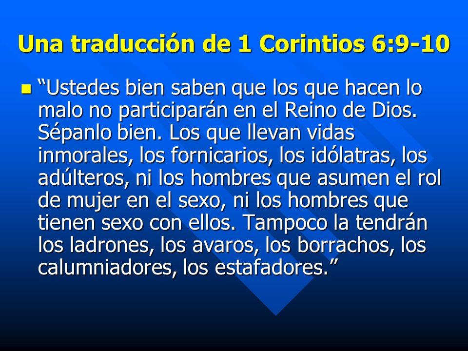 Una traducción de 1 Corintios 6:9-10 Ustedes bien saben que los que hacen lo malo no participarán en el Reino de Dios.