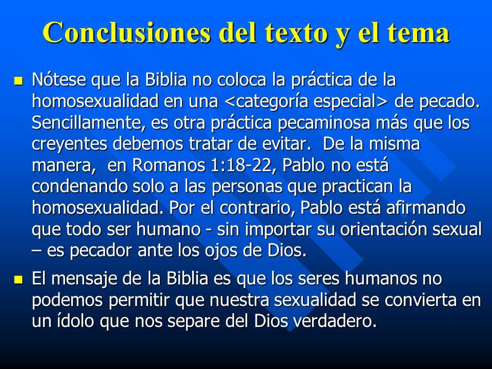 Conclusiones del texto y el tema Nótese que la Biblia no coloca la práctica de la homosexualidad en una de pecado.