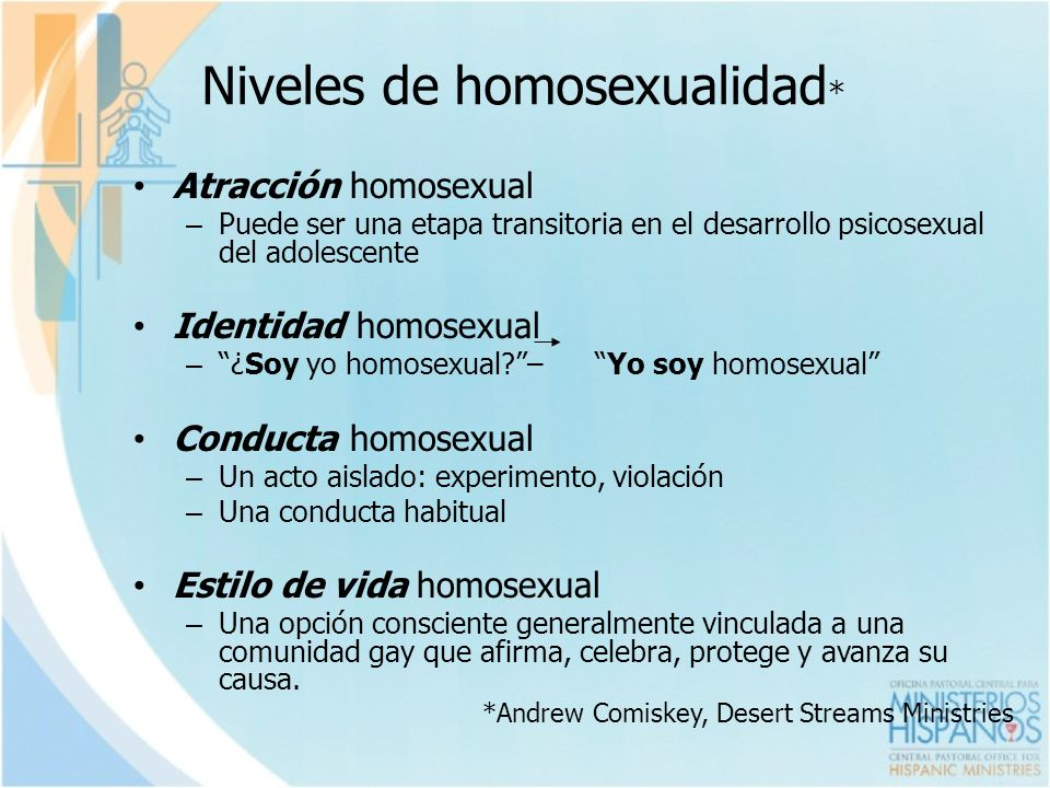 Niveles de homosexualidad * Atracción homosexual – Puede ser una etapa transitoria en el desarrollo psicosexual del adolescente Identidad homosexual –