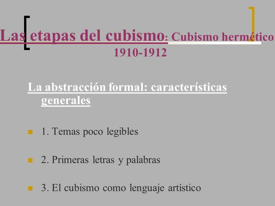 La abstracción formal: características generales 1. Temas poco legibles 2. Primeras letras y palabras 3. El cubismo como lenguaje artístico Las etapas