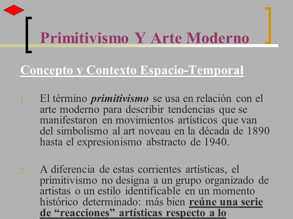 Primitivismo Y Arte Moderno Concepto y Contexto Espacio-Temporal 1. El término primitivismo se usa en relación con el arte moderno para describir tend