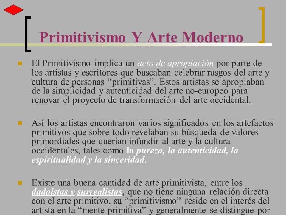 Primitivismo Y Arte Moderno El Primitivismo implica un acto de apropiación por parte de los artistas y escritores que buscaban celebrar rasgos del art