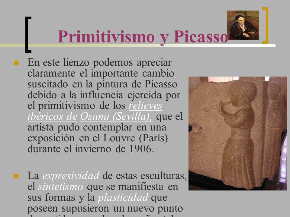 Primitivismo y Picasso En este lienzo podemos apreciar claramente el importante cambio suscitado en la pintura de Picasso debido a la influencia ejerc
