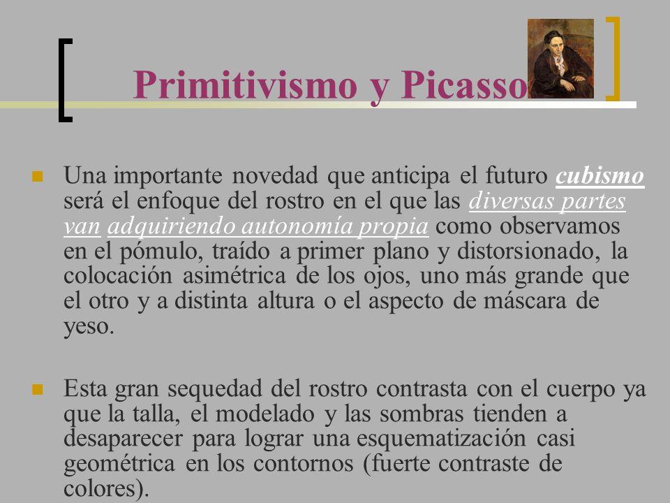Primitivismo y Picasso Una importante novedad que anticipa el futuro cubismo será el enfoque del rostro en el que las diversas partes van adquiriendo