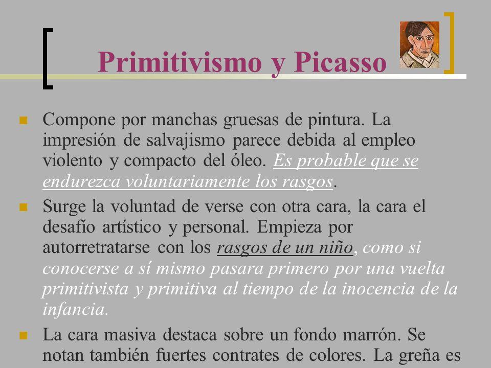 Primitivismo y Picasso Compone por manchas gruesas de pintura. La impresión de salvajismo parece debida al empleo violento y compacto del óleo. Es pro