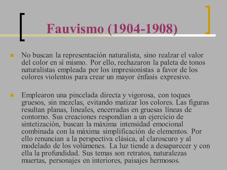 Fauvismo (1904-1908) No buscan la representación naturalista, sino realzar el valor del color en sí mismo. Por ello, rechazaron la paleta de tonos nat
