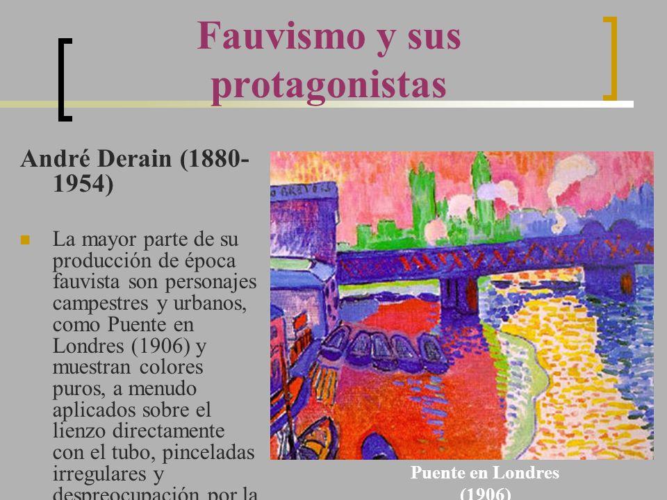 André Derain (1880- 1954) La mayor parte de su producción de época fauvista son personajes campestres y urbanos, como Puente en Londres (1906) y muest