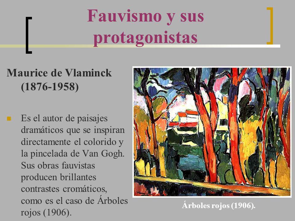 Fauvismo y sus protagonistas Maurice de Vlaminck (1876-1958) Es el autor de paisajes dramáticos que se inspiran directamente el colorido y la pincelad