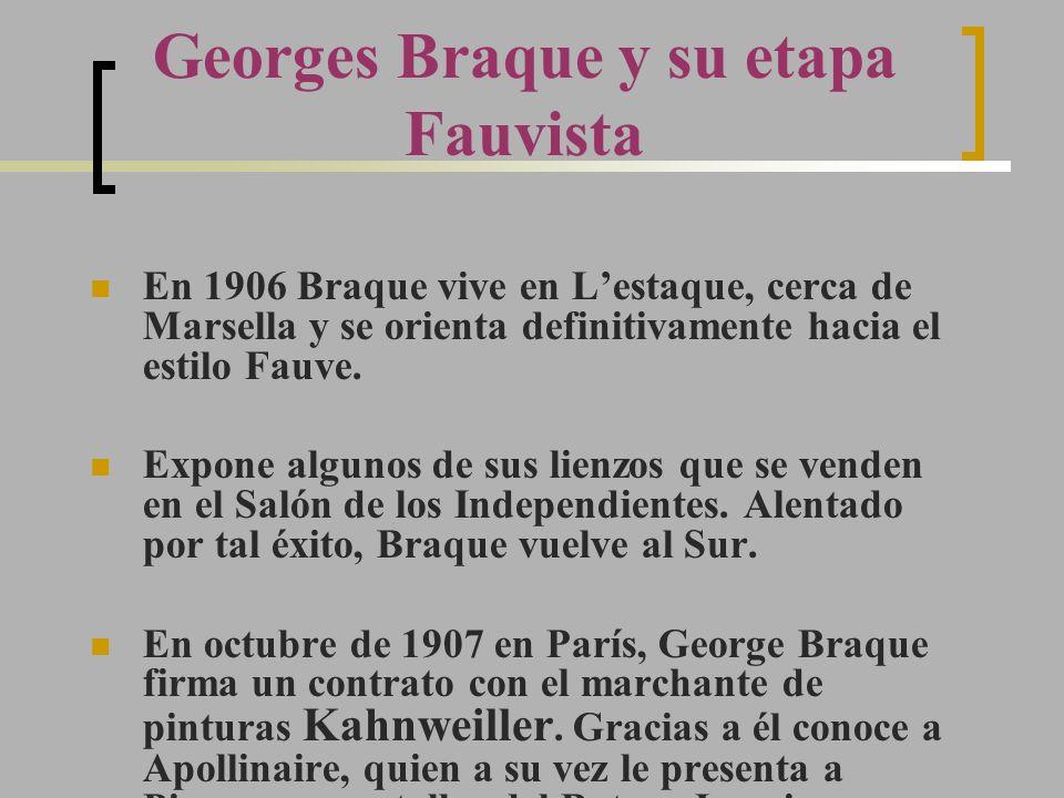 Georges Braque y su etapa Fauvista En 1906 Braque vive en Lestaque, cerca de Marsella y se orienta definitivamente hacia el estilo Fauve. Expone algun