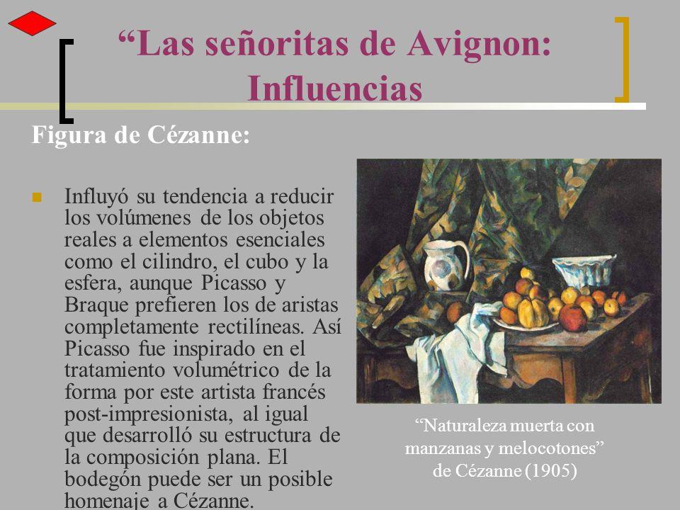 Las señoritas de Avignon: Influencias Figura de Cézanne: Influyó su tendencia a reducir los volúmenes de los objetos reales a elementos esenciales com