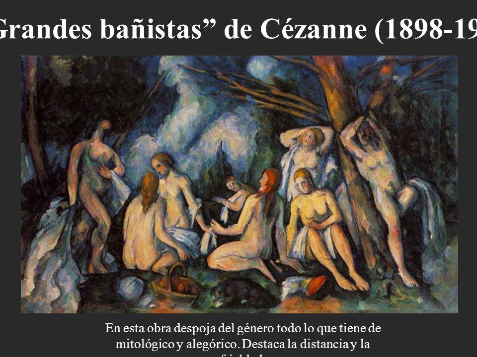 Grandes bañistas de Cézanne (1898-1905). En esta obra despoja del género todo lo que tiene de mitológico y alegórico. Destaca la distancia y la friald