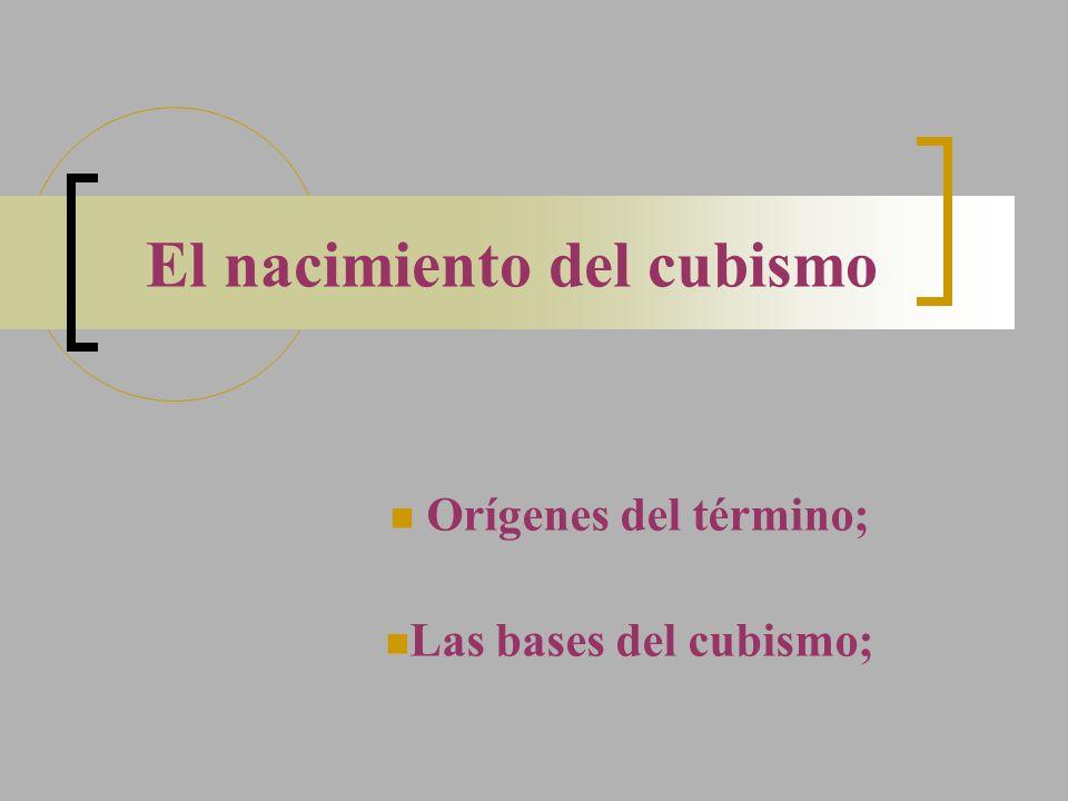 El nacimiento del cubismo Orígenes del término; Las bases del cubismo;