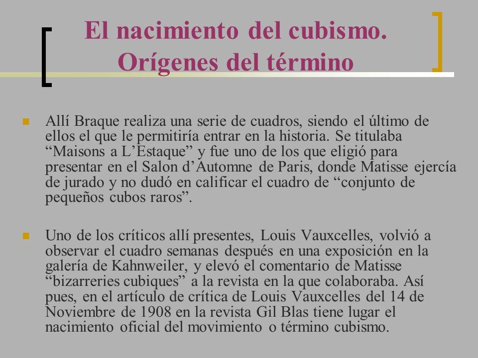 El nacimiento del cubismo. Orígenes del término Allí Braque realiza una serie de cuadros, siendo el último de ellos el que le permitiría entrar en la