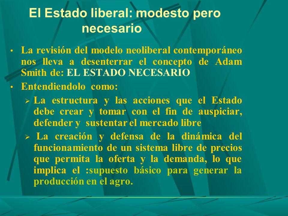 El Estado liberal: modesto pero necesario La revisión del modelo neoliberal contemporáneo nos lleva a desenterrar el concepto de Adam Smith de: EL EST