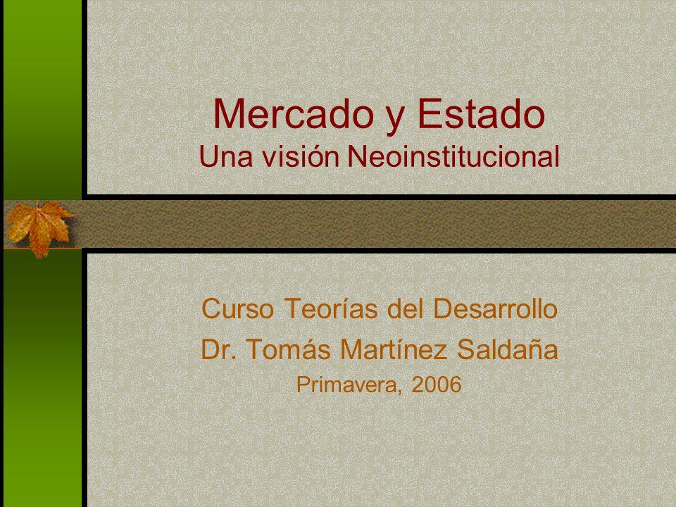 Mercado y Estado Una visión Neoinstitucional Curso Teorías del Desarrollo Dr.