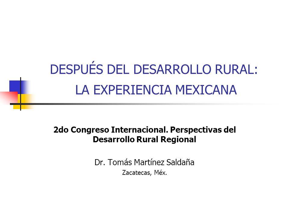 Presentación El desarrollo rural ha dejado de ser la respuesta para los problemas del agro: Ya no es una opción viable de las regiones pobres de México.