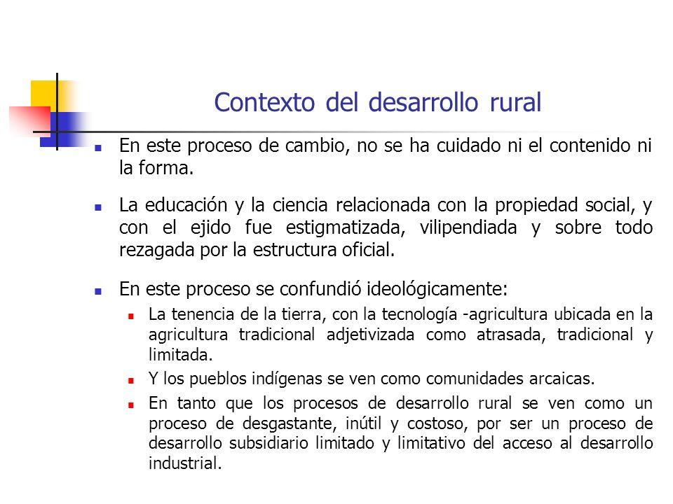 Contexto del desarrollo rural En este proceso de cambio, no se ha cuidado ni el contenido ni la forma.