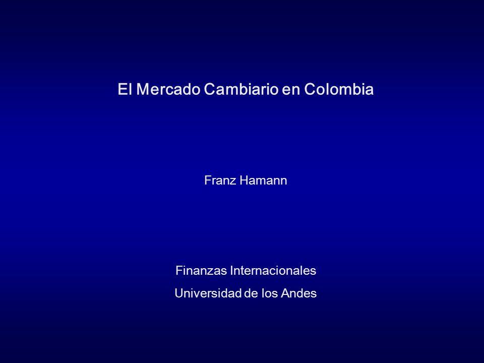 El Mercado Cambiario en Colombia Franz Hamann Finanzas Internacionales Universidad de los Andes
