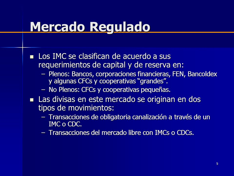 5 Mercado Regulado Los IMC se clasifican de acuerdo a sus requerimientos de capital y de reserva en: Los IMC se clasifican de acuerdo a sus requerimie