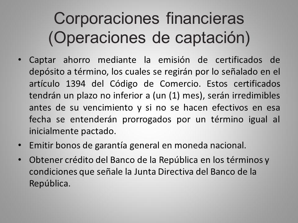 Corporaciones financieras (Operaciones de captación) Captar ahorro mediante la emisión de certificados de depósito a término, los cuales se regirán po