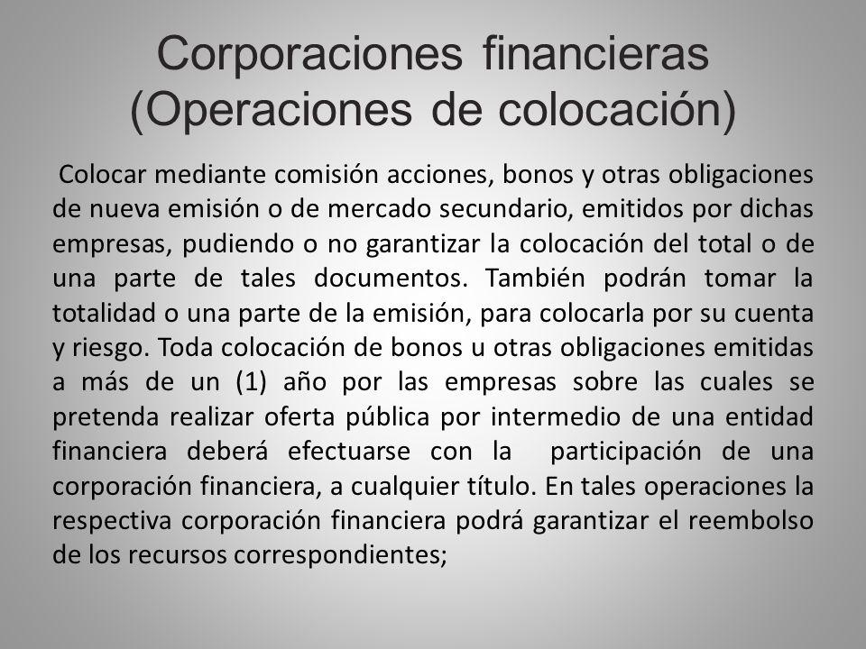 Corporaciones financieras (Operaciones de colocación) Colocar mediante comisión acciones, bonos y otras obligaciones de nueva emisión o de mercado sec