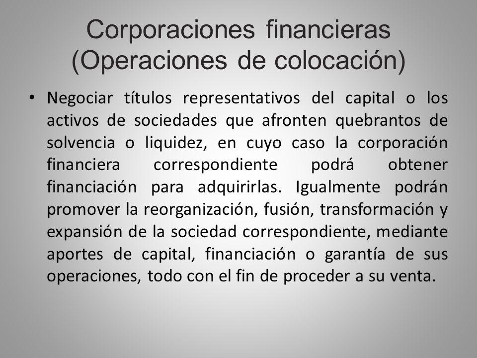 Corporaciones financieras (Operaciones de colocación) Negociar títulos representativos del capital o los activos de sociedades que afronten quebrantos