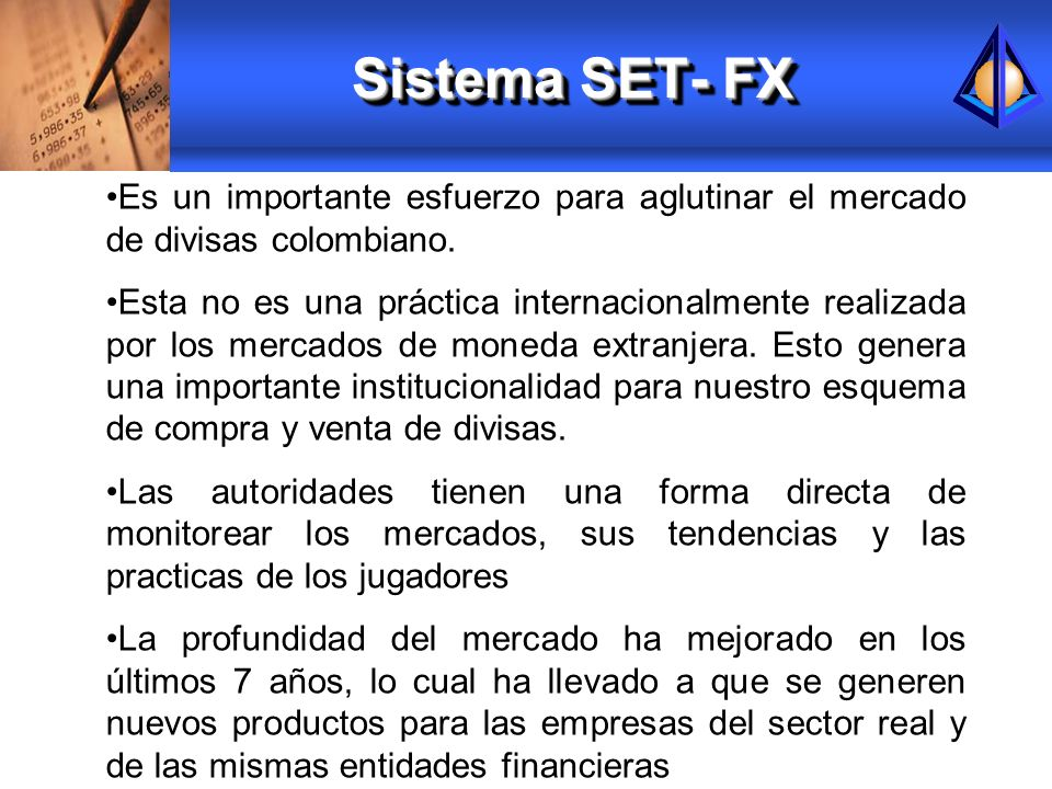 Sistema SET- FX Es un importante esfuerzo para aglutinar el mercado de divisas colombiano. Esta no es una práctica internacionalmente realizada por lo