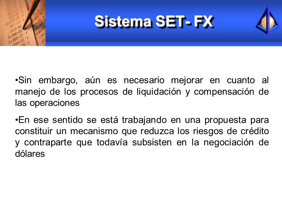 Sistema SET- FX Sin embargo, aún es necesario mejorar en cuanto al manejo de los procesos de liquidación y compensación de las operaciones En ese sent