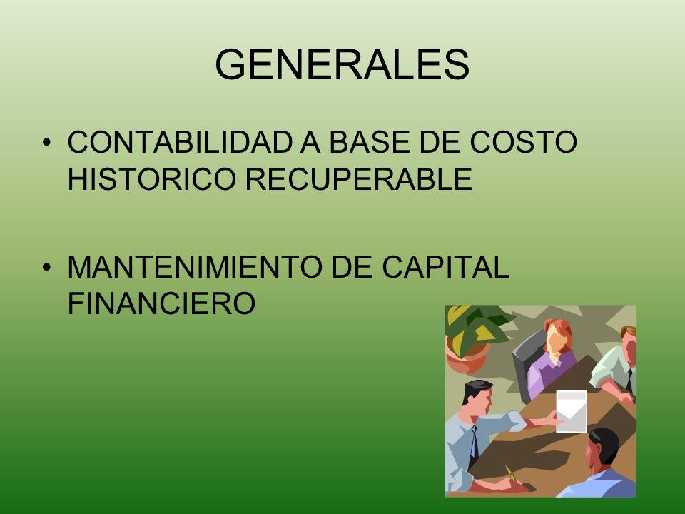 GENERALES CONTABILIDAD A BASE DE COSTO HISTORICO RECUPERABLE MANTENIMIENTO DE CAPITAL FINANCIERO