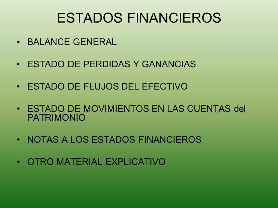 ESTADOS FINANCIEROS BALANCE GENERAL ESTADO DE PERDIDAS Y GANANCIAS ESTADO DE FLUJOS DEL EFECTIVO ESTADO DE MOVIMIENTOS EN LAS CUENTAS del PATRIMONIO N