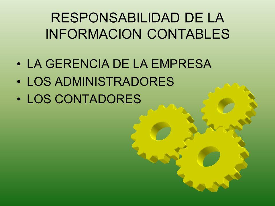 RESPONSABILIDAD DE LA INFORMACION CONTABLES LA GERENCIA DE LA EMPRESA LOS ADMINISTRADORES LOS CONTADORES