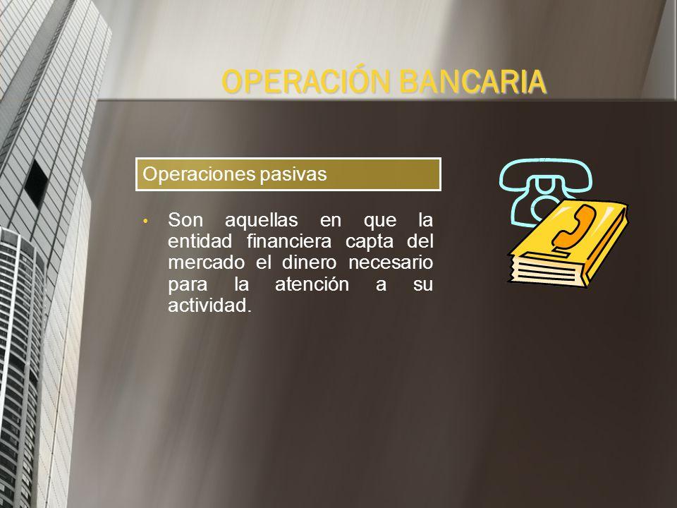 1. Aquellas que respondan a la finalidad especifica de la banca: Esta operación de la banca es específica de la mediación entre el que ofrece los recu