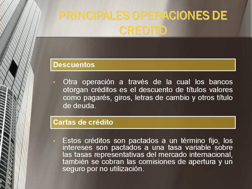 PRINCIPALES OPERACIONES DE CREDITO Es un tipo de financiamiento de muy corto plazo, esta dirigido principalmente a cubrir necesidades de caja. Es el s
