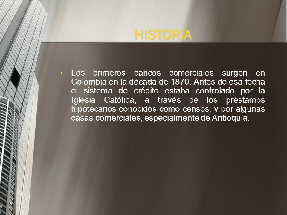 HISTORIA Los primeros bancos comerciales surgen en Colombia en la década de 1870.