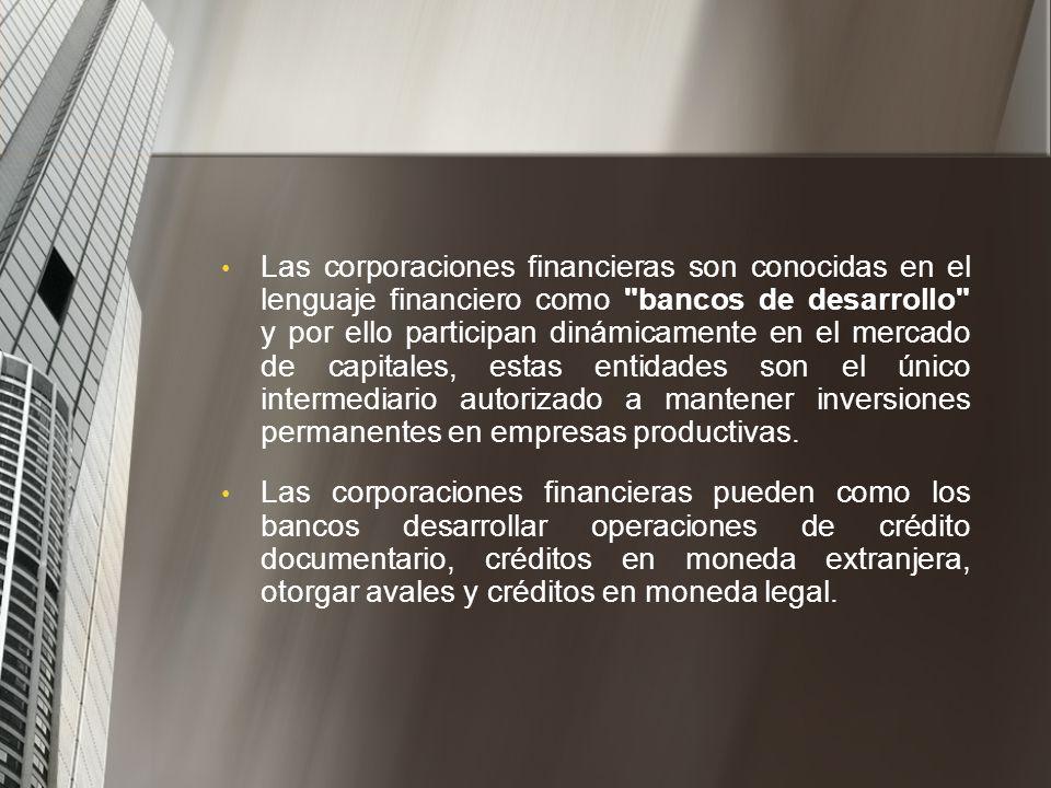 Son corporaciones financieras aquellas instituciones que tienen por función principal la captación de recursos a termino, a través de depósitos o inst