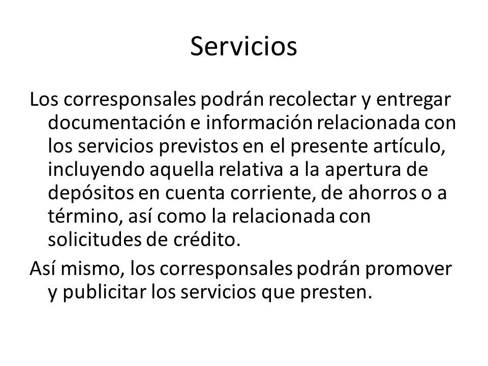 Servicios Los corresponsales podrán recolectar y entregar documentación e información relacionada con los servicios previstos en el presente artículo,