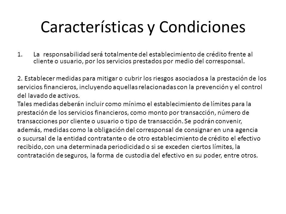 Características y Condiciones 1.La responsabilidad será totalmente del establecimiento de crédito frente al cliente o usuario, por los servicios prest