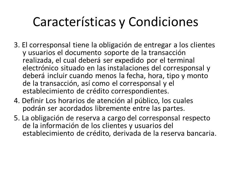 Características y Condiciones 3. El corresponsal tiene la obligación de entregar a los clientes y usuarios el documento soporte de la transacción real