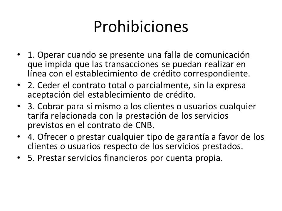Prohibiciones 1. Operar cuando se presente una falla de comunicación que impida que las transacciones se puedan realizar en línea con el establecimien