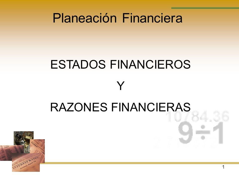 1 Planeación Financiera ESTADOS FINANCIEROS Y RAZONES FINANCIERAS