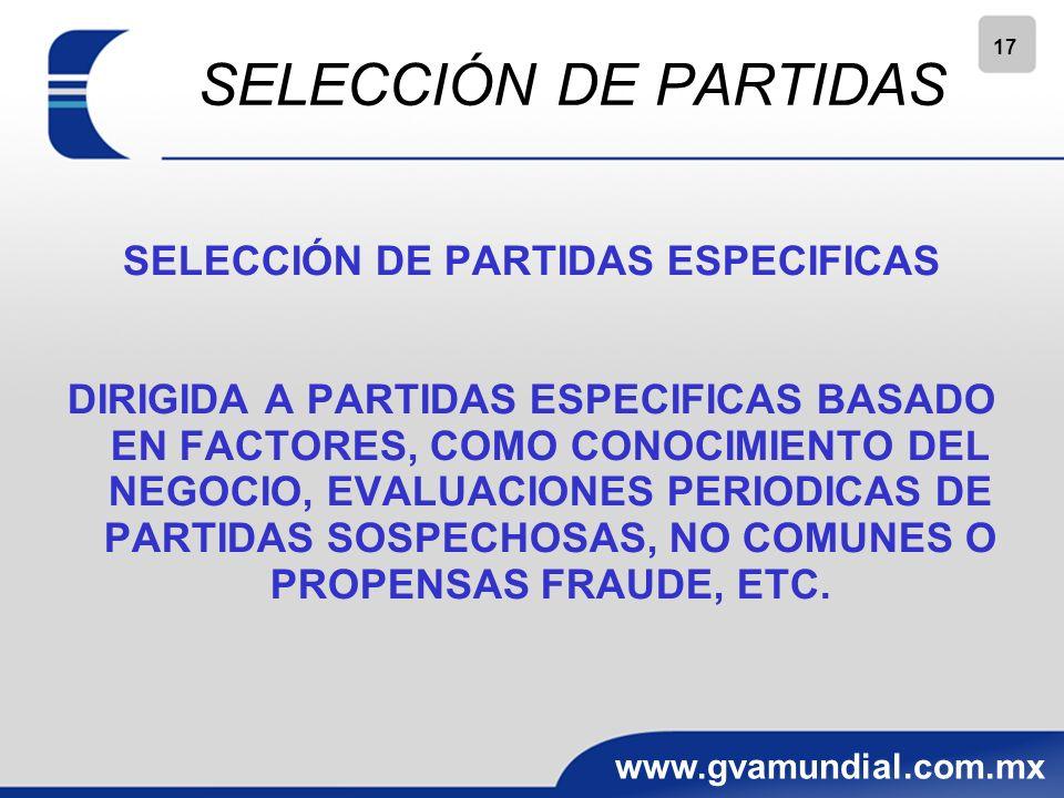 17 www.gvamundial.com.mx SELECCIÓN DE PARTIDAS SELECCIÓN DE PARTIDAS ESPECIFICAS DIRIGIDA A PARTIDAS ESPECIFICAS BASADO EN FACTORES, COMO CONOCIMIENTO DEL NEGOCIO, EVALUACIONES PERIODICAS DE PARTIDAS SOSPECHOSAS, NO COMUNES O PROPENSAS FRAUDE, ETC.