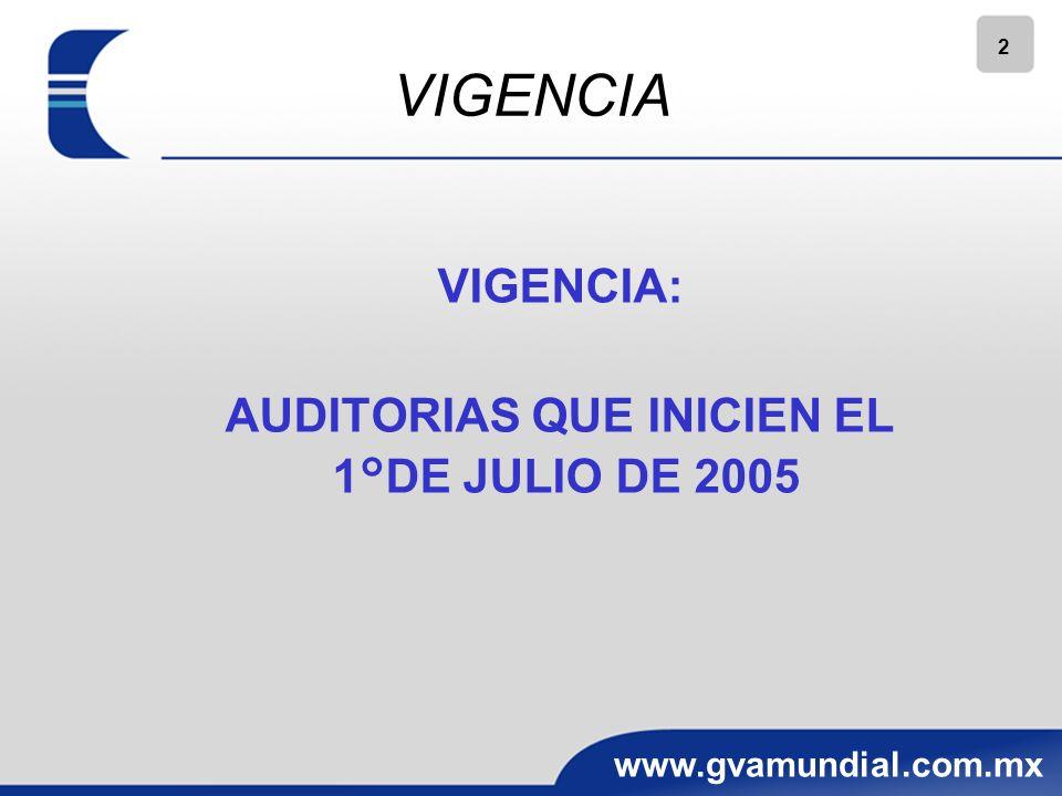2 www.gvamundial.com.mx VIGENCIA VIGENCIA: AUDITORIAS QUE INICIEN EL 1°DE JULIO DE 2005